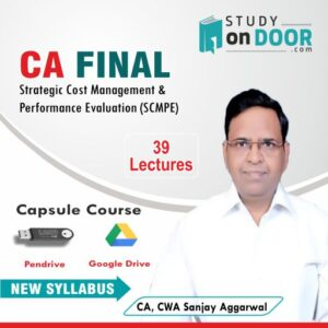 CA Final Strategic Cost Management and Performance Evaluation (SCMPE) Capsule Course by CA Sanjay Aggarwal
