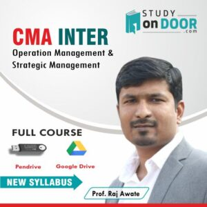 CMA Intermediate Operations Management & Strategic Management (OMSM) by Prof. Raj Awate